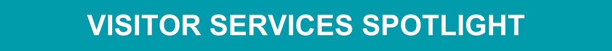 Visitor Services Spotlight